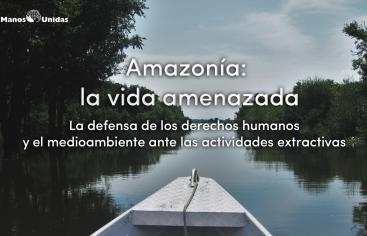 Amazonía: la vida amenazada